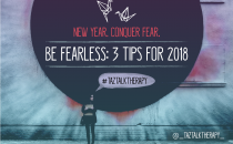 BE FEARLESS: 3 TIPS FOR 2018